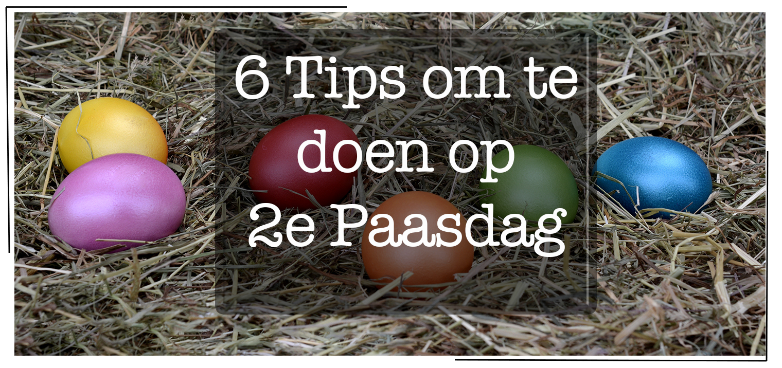 6 Tips Om Te Doen Op 2e Paasdag 2018 Moneymomnl